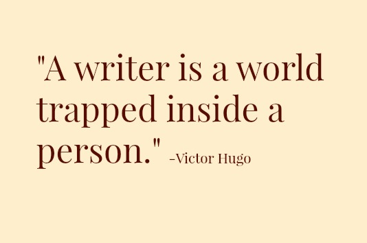 A writer is a world trapped in a person. —Victor Hugo
