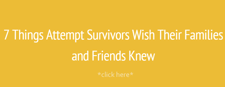 7 Things Attempt Survivors Wish Their Families and Friends Knew
