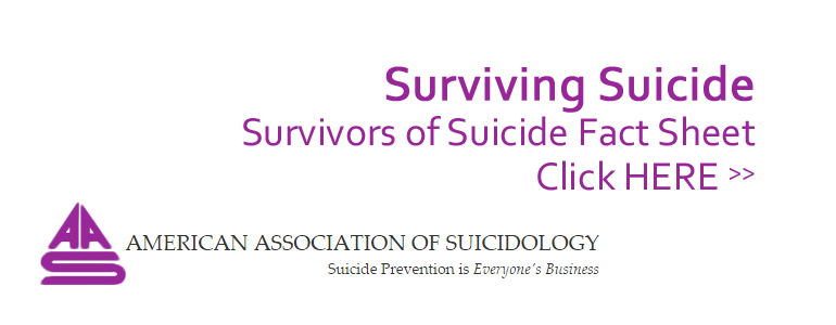 Surviving Suicide - Survivors of Suicide Fact Sheet from the American Association of Suicidology